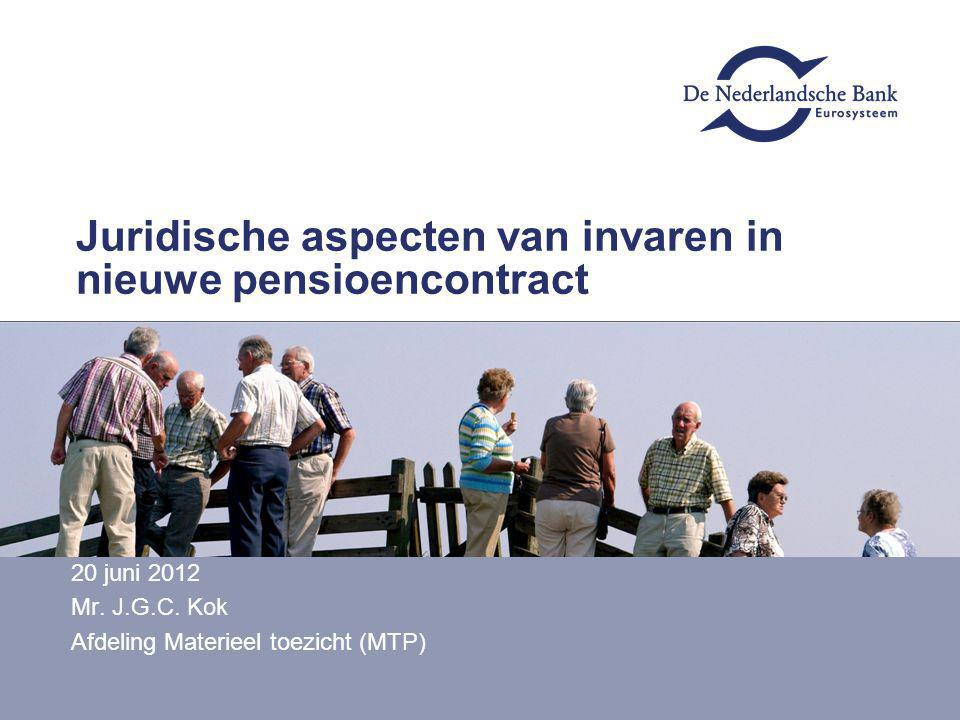 Juridische aspecten van invaren in nieuwe pensioencontract 20 juni 2012 Mr. J.G.C. Kok Afdeling Materieel toezicht (MTP)