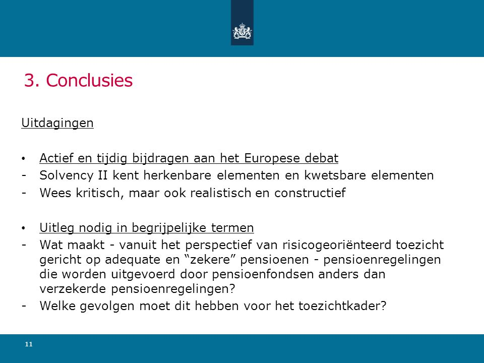 3. Conclusies Uitdagingen Actief en tijdig bijdragen aan het Europese debat -Solvency II kent herkenbare elementen en kwetsbare elementen -Wees kritis