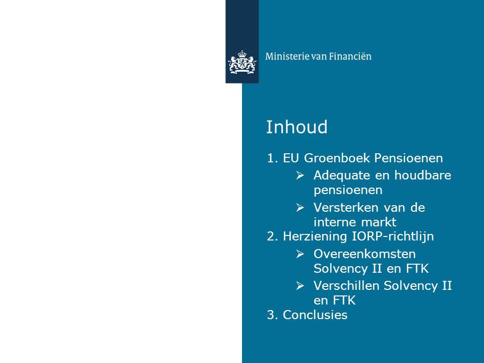 Inhoud 1. EU Groenboek Pensioenen  Adequate en houdbare pensioenen  Versterken van de interne markt 2. Herziening IORP-richtlijn  Overeenkomsten So