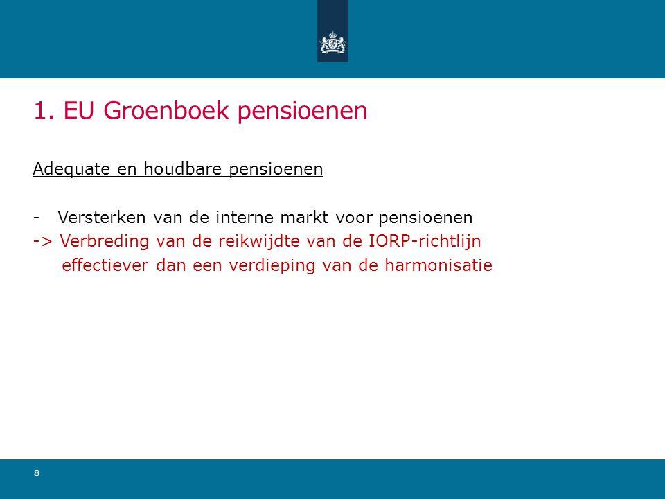 1. EU Groenboek pensioenen Adequate en houdbare pensioenen -Versterken van de interne markt voor pensioenen -> Verbreding van de reikwijdte van de IOR