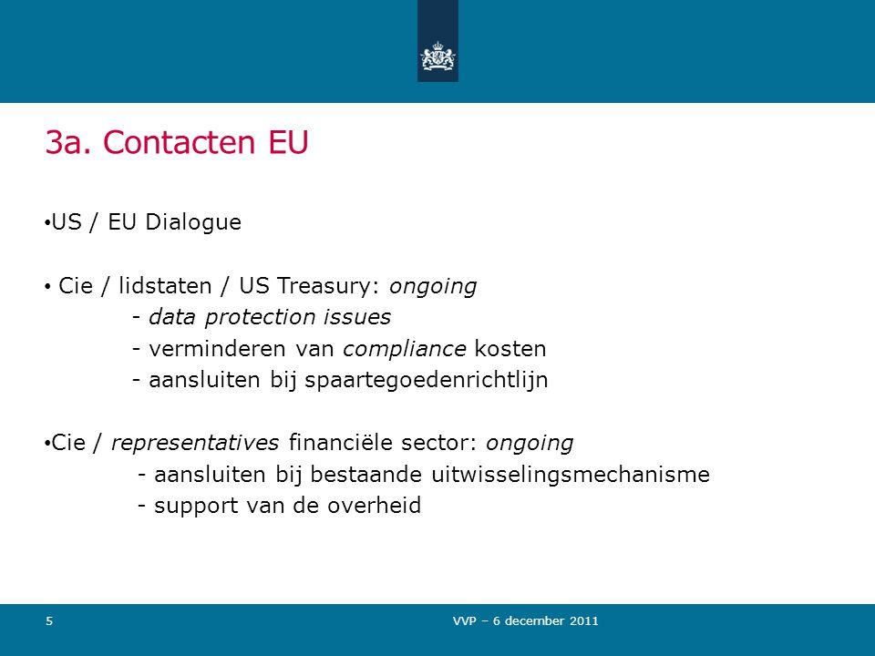 3a. Contacten EU US / EU Dialogue Cie / lidstaten / US Treasury: ongoing - data protection issues - verminderen van compliance kosten - aansluiten bij