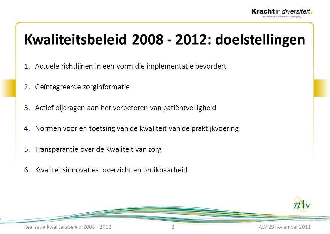 2 Kwaliteitsbeleid 2008 - 2012: doelstellingen 1.Actuele richtlijnen in een vorm die implementatie bevordert 2.Geïntegreerde zorginformatie 3.Actief b