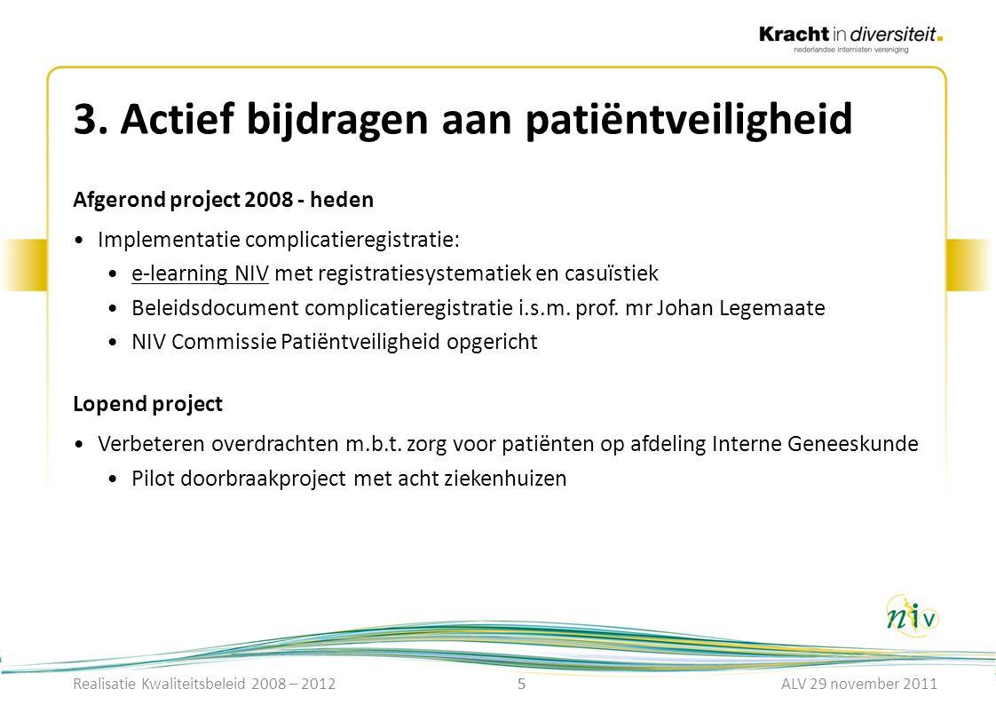 5 3. Actief bijdragen aan patiëntveiligheid Afgerond project 2008 - heden Implementatie complicatieregistratie: e-learning NIV met registratiesystemat