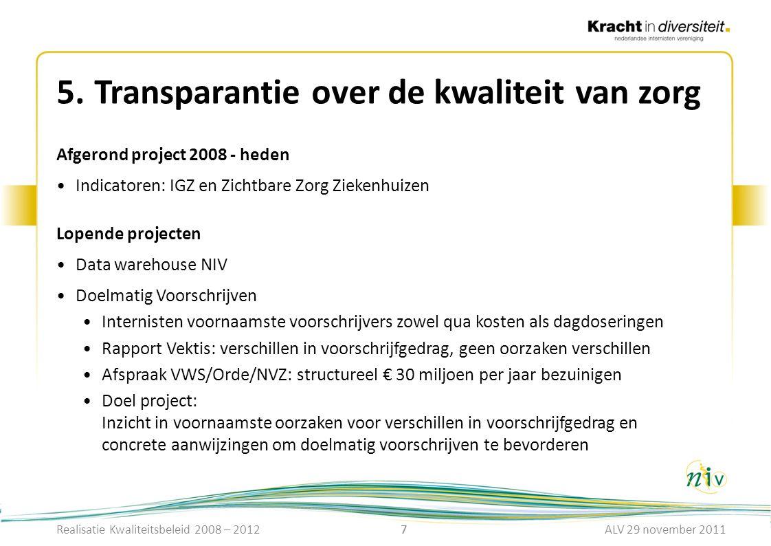 7 5.Transparantie over de kwaliteit van zorg 7 Afgerond project 2008 - heden Indicatoren: IGZ en Zichtbare Zorg Ziekenhuizen Lopende projecten Data wa