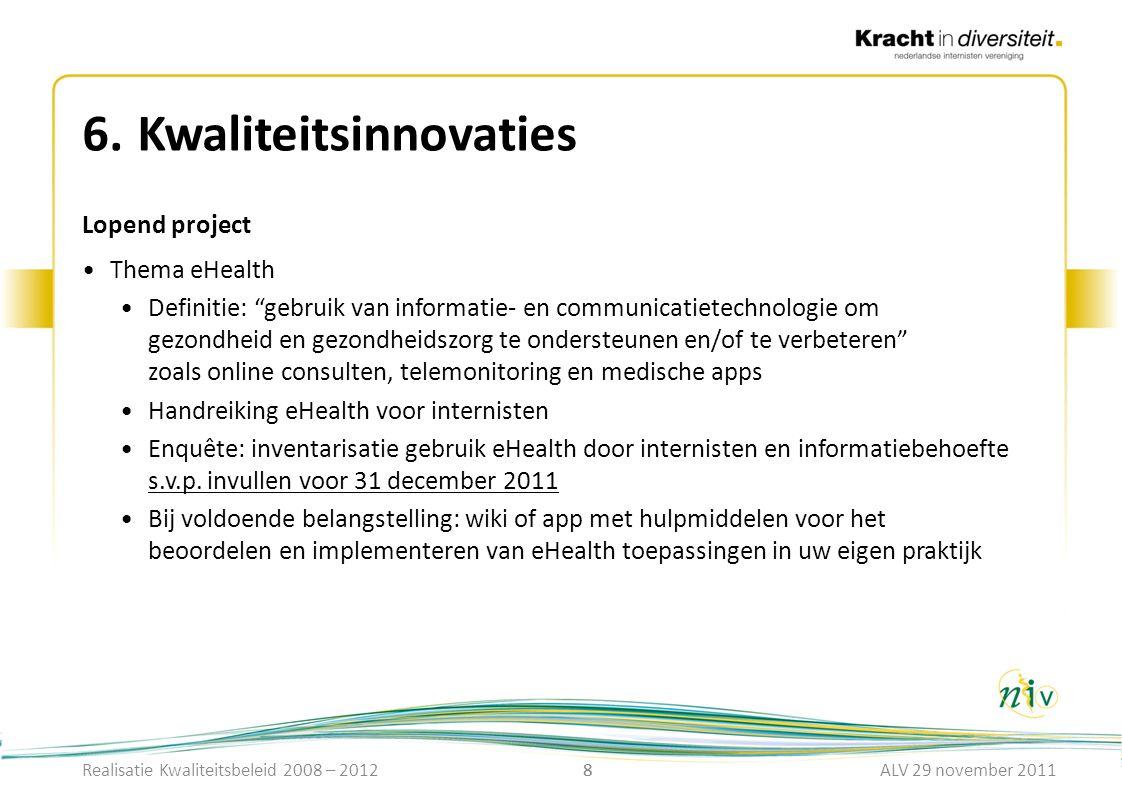 """8 6.Kwaliteitsinnovaties Lopend project Thema eHealth Definitie: """"gebruik van informatie- en communicatietechnologie om gezondheid en gezondheidszorg"""