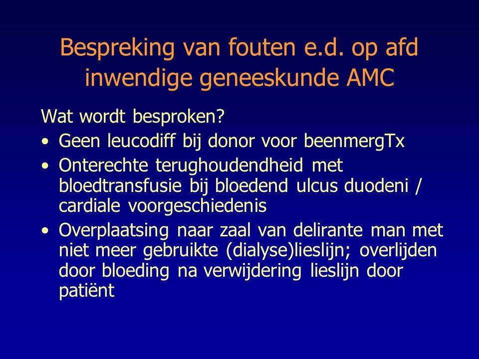Bespreking van fouten e.d. op afd inwendige geneeskunde AMC Wat wordt besproken? Geen leucodiff bij donor voor beenmergTx Onterechte terughoudendheid