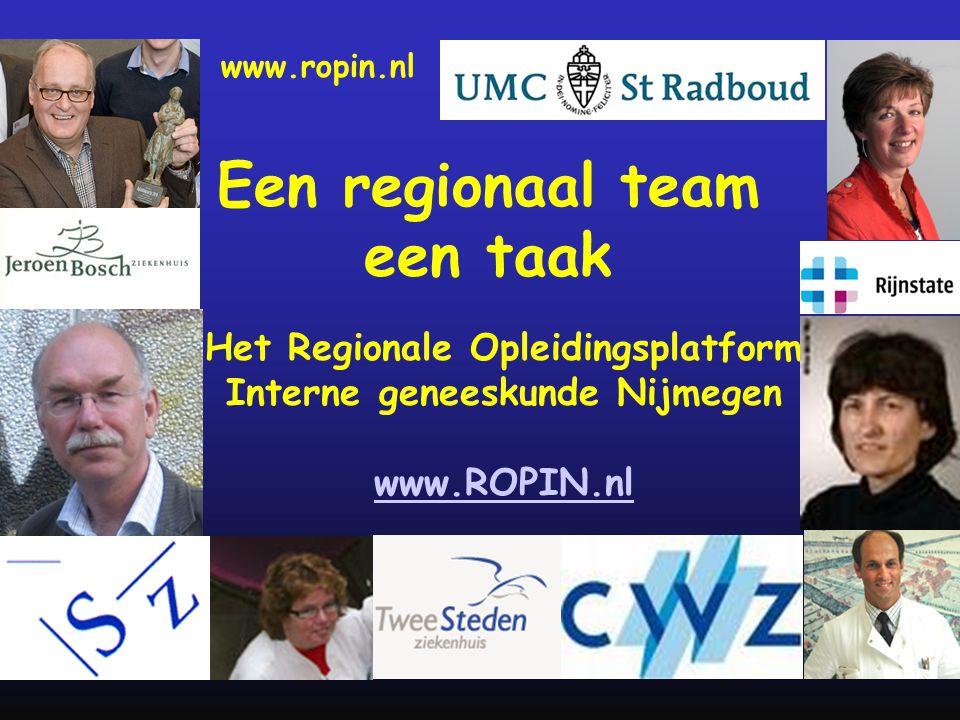 Het Regionale Opleidingsplatform Interne geneeskunde Nijmegen www.ROPIN.nl Een regionaal team een taak www.ropin.nl