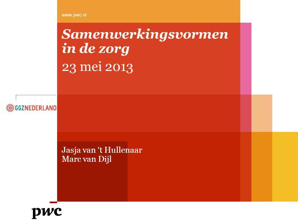 Samenwerkingsvormen in de zorg 23 mei 2013 Jasja van 't Hullenaar Marc van Dijl www.pwc.nl