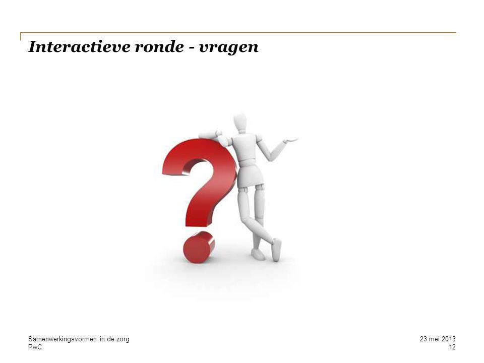 PwC Interactieve ronde - vragen 12 Samenwerkingsvormen in de zorg23 mei 2013