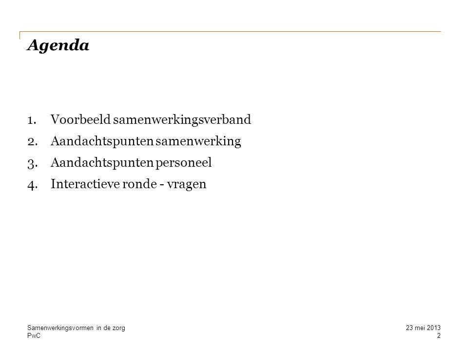 PwC Agenda 1.Voorbeeld samenwerkingsverband 2.Aandachtspunten samenwerking 3.Aandachtspunten personeel 4.Interactieve ronde - vragen 2 Samenwerkingsvo