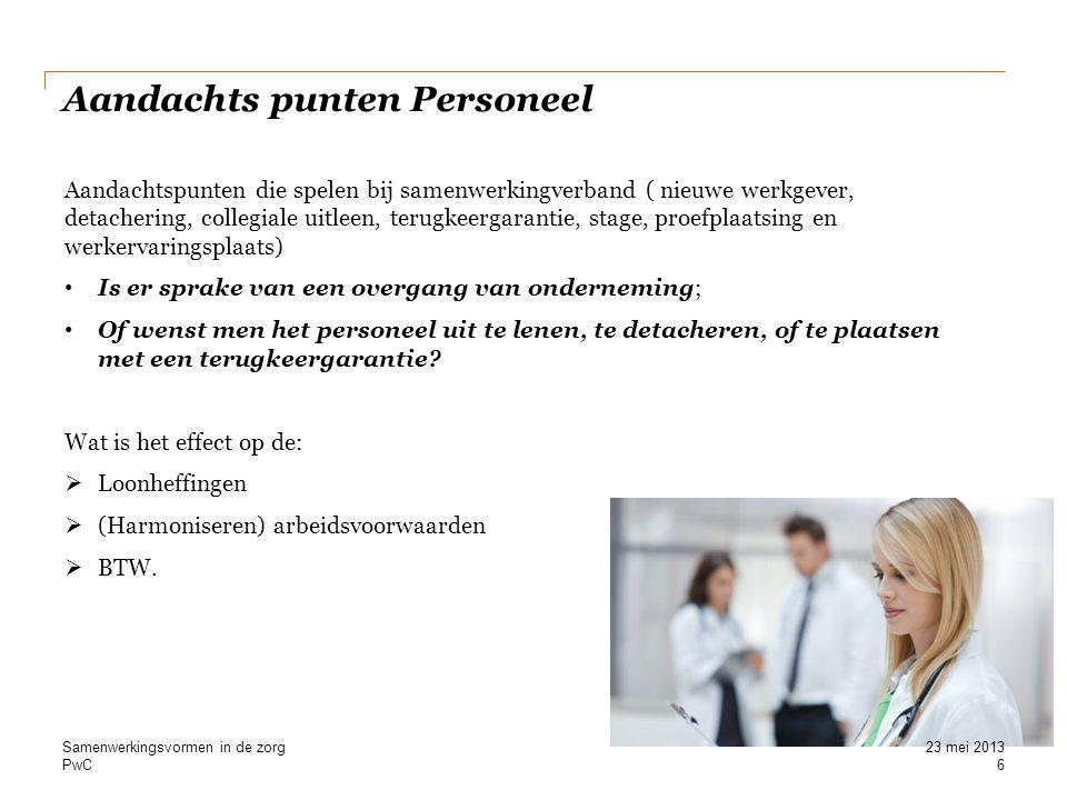 PwC Aandachts punten Personeel 6 Samenwerkingsvormen in de zorg Aandachtspunten die spelen bij samenwerkingverband ( nieuwe werkgever, detachering, co