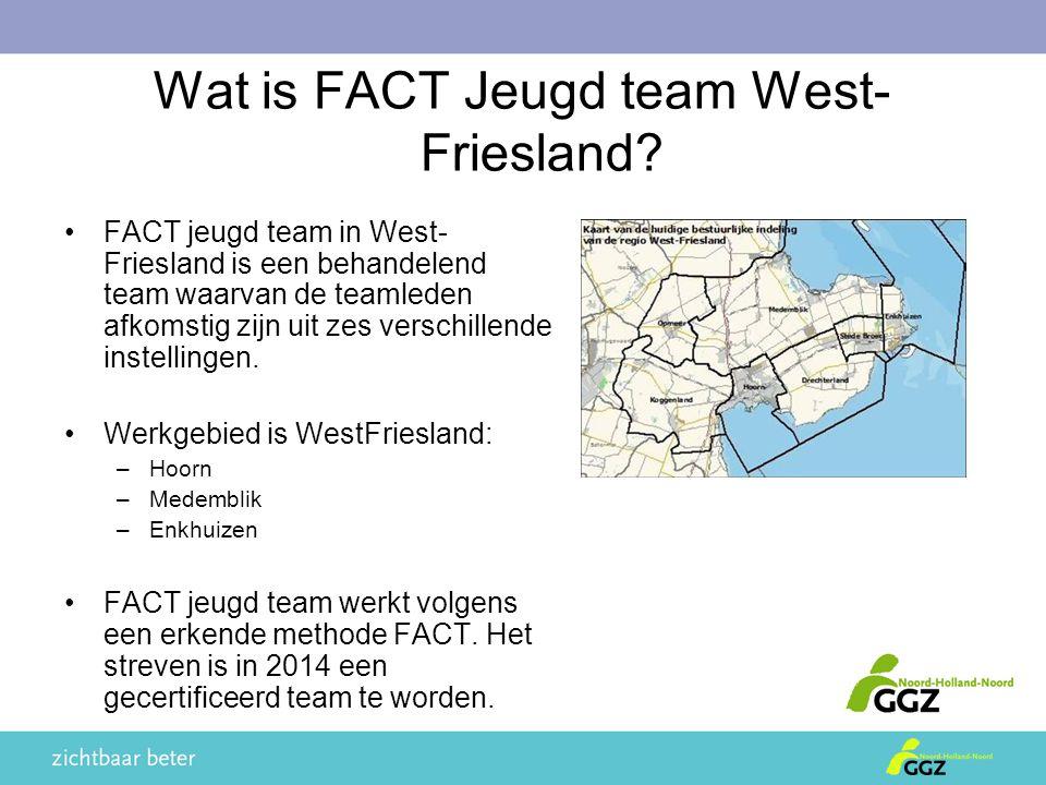 Wat is FACT Jeugd team West- Friesland? FACT jeugd team in West- Friesland is een behandelend team waarvan de teamleden afkomstig zijn uit zes verschi