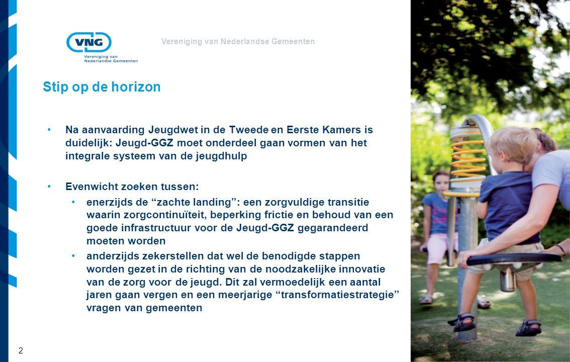 Vereniging van Nederlandse Gemeenten Stip op de horizon Na aanvaarding Jeugdwet in de Tweede en Eerste Kamers is duidelijk: Jeugd-GGZ moet onderdeel g