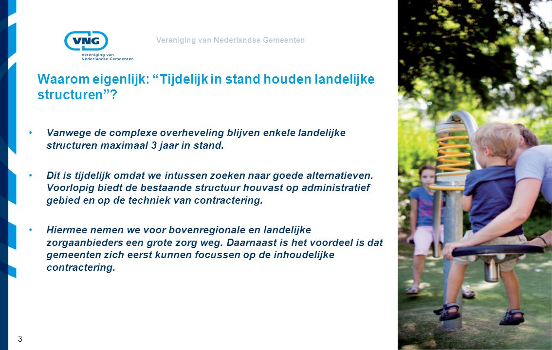"""Vereniging van Nederlandse Gemeenten Waarom eigenlijk: """"Tijdelijk in stand houden landelijke structuren""""? Vanwege de complexe overheveling blijven enk"""