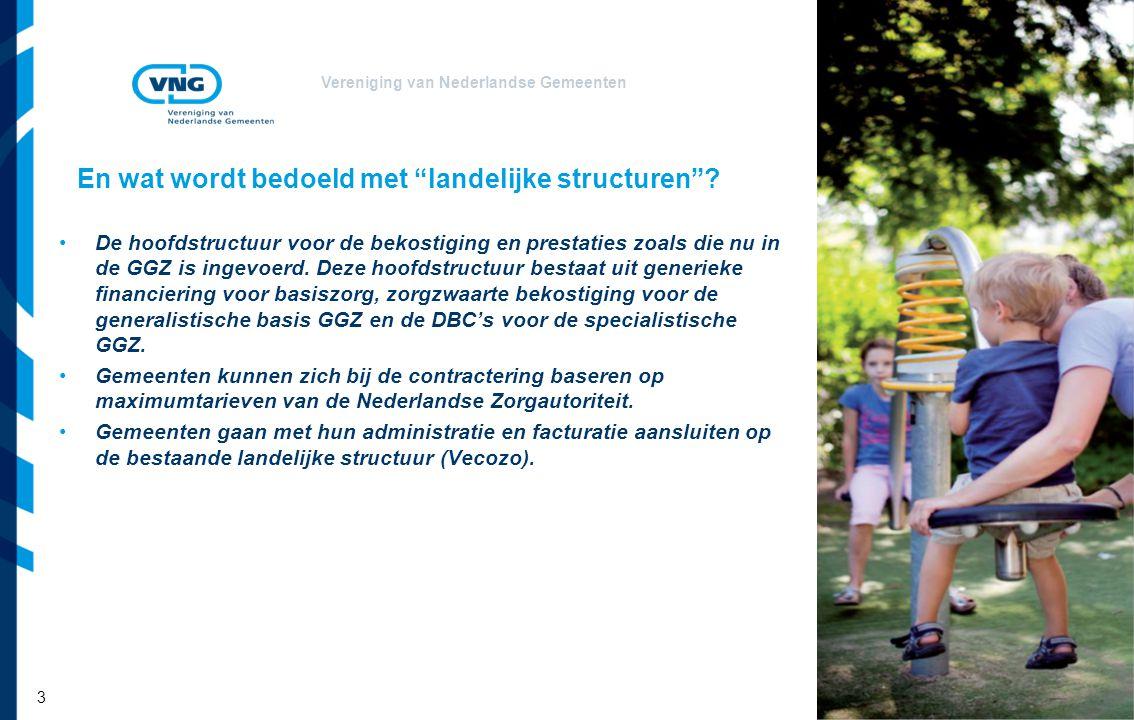 """Vereniging van Nederlandse Gemeenten En wat wordt bedoeld met """"landelijke structuren""""? De hoofdstructuur voor de bekostiging en prestaties zoals die n"""
