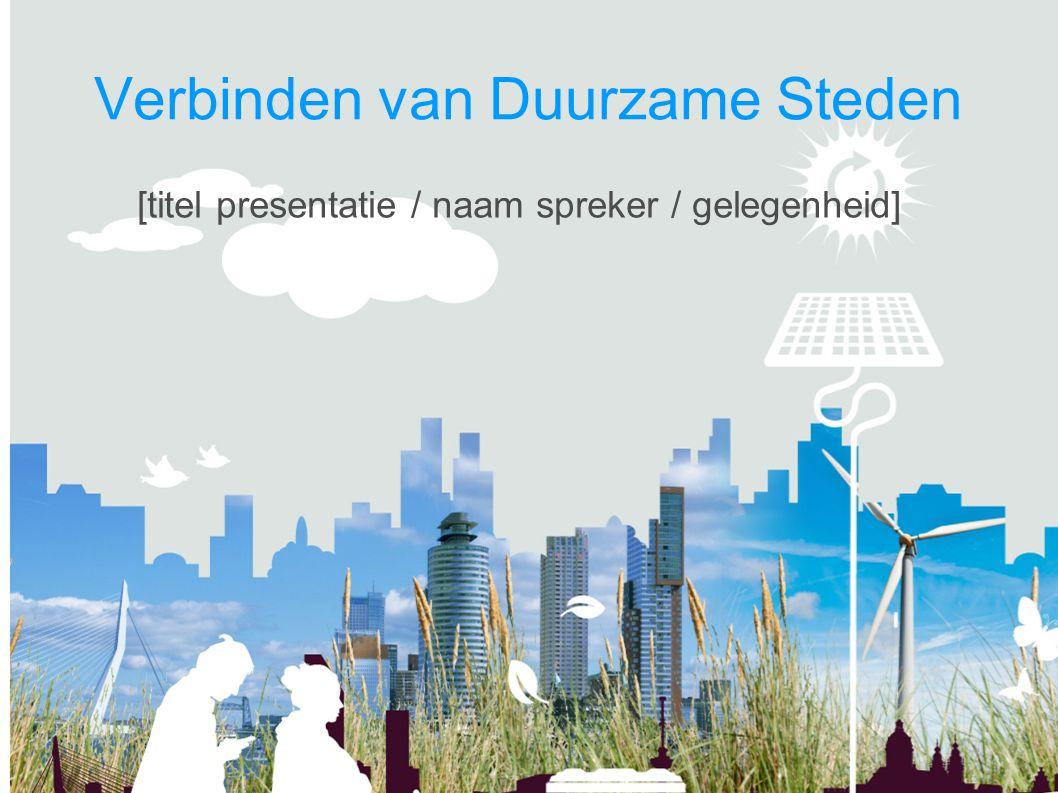 Verbinden van Duurzame Steden [titel presentatie / naam spreker / gelegenheid]