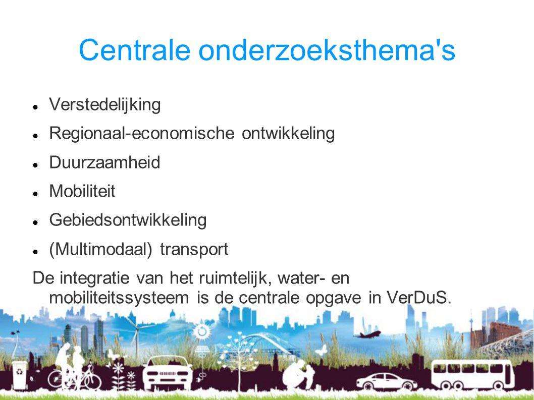 Centrale onderzoeksthema s Verstedelijking Regionaal-economische ontwikkeling Duurzaamheid Mobiliteit Gebiedsontwikkeling (Multimodaal) transport De integratie van het ruimtelijk, water- en mobiliteitssysteem is de centrale opgave in VerDuS.