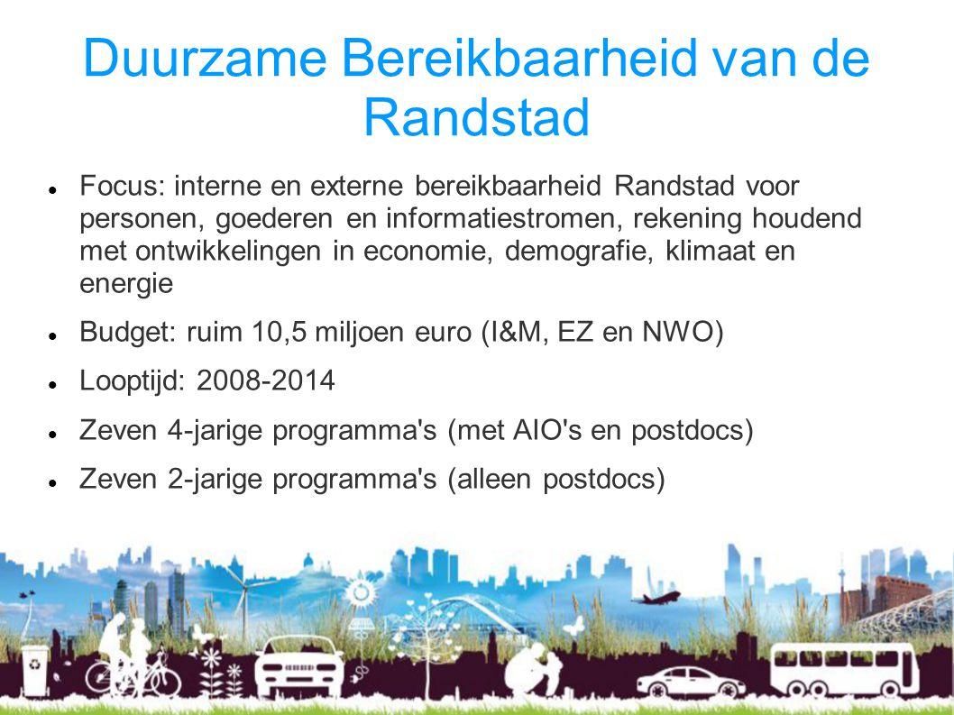 Duurzame Bereikbaarheid van de Randstad Focus: interne en externe bereikbaarheid Randstad voor personen, goederen en informatiestromen, rekening houde