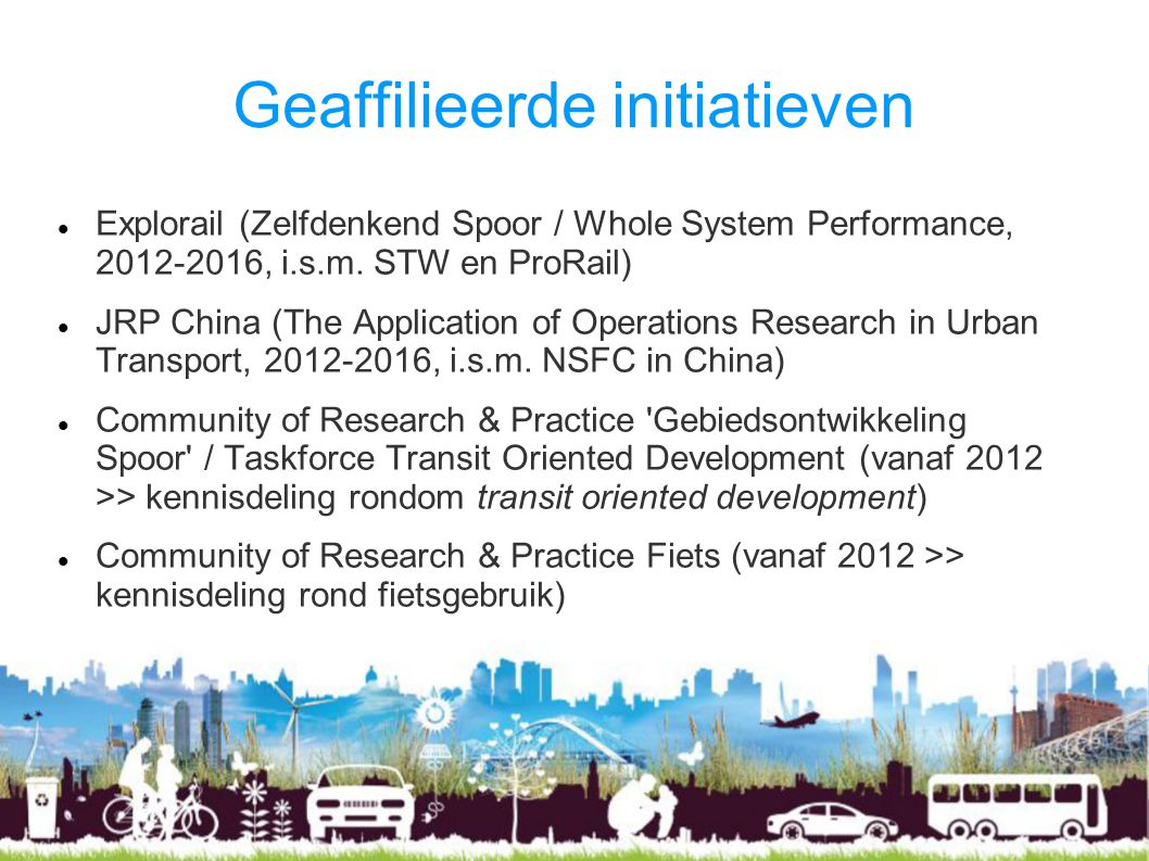 Geaffilieerde initiatieven Explorail (Zelfdenkend Spoor / Whole System Performance, 2012-2016, i.s.m. STW en ProRail) JRP China (The Application of Op