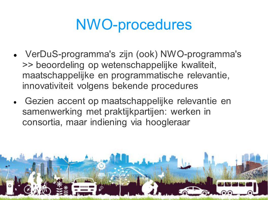 NWO-procedures VerDuS-programma's zijn (ook) NWO-programma's >> beoordeling op wetenschappelijke kwaliteit, maatschappelijke en programmatische releva