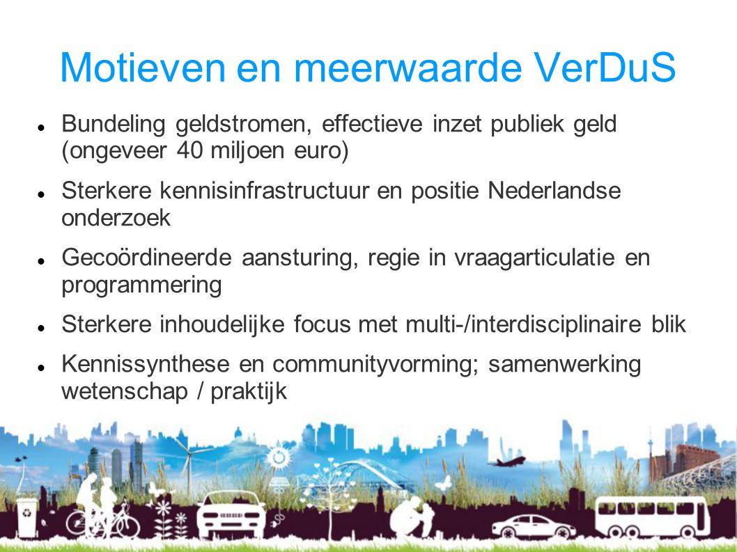 Motieven en meerwaarde VerDuS Bundeling geldstromen, effectieve inzet publiek geld (ongeveer 40 miljoen euro) Sterkere kennisinfrastructuur en positie