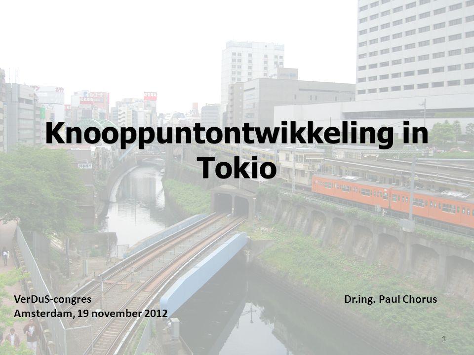 Knooppuntontwikkeling in Tokio VerDuS-congres Amsterdam, 19 november 2012 Dr.ing. Paul Chorus 1