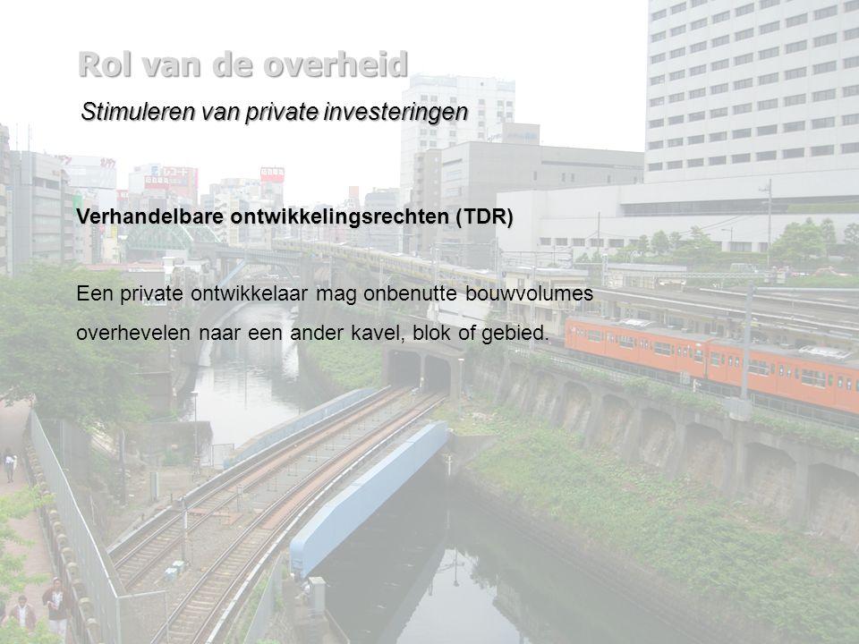 Rol van de overheid Stimuleren van private investeringen Verhandelbare ontwikkelingsrechten (TDR) Een private ontwikkelaar mag onbenutte bouwvolumes overhevelen naar een ander kavel, blok of gebied.