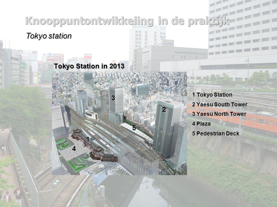 Knooppuntontwikkeling in de praktijk Tokyo station 2 3 4 1 5 1 Tokyo Station 2 Yaesu South Tower 3 Yaesu North Tower 4 Plaza 5 Pedestrian Deck Tokyo Station in 2013