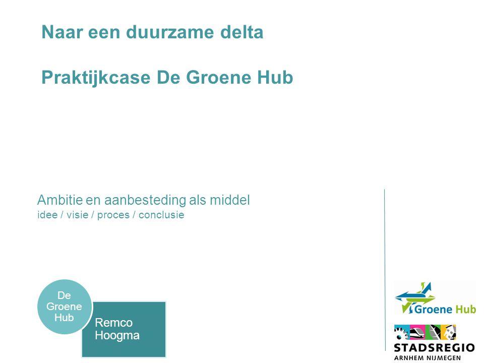 Idee: de Groene Hub Visie: circulaire economie Proces: regie in de keten Conclusie: de overheid kan veel doen, maar niet alleen Ambitie en aanbesteding als middel Duurzaamheid is de nieuwe zakelijkheid 1 3 4 2