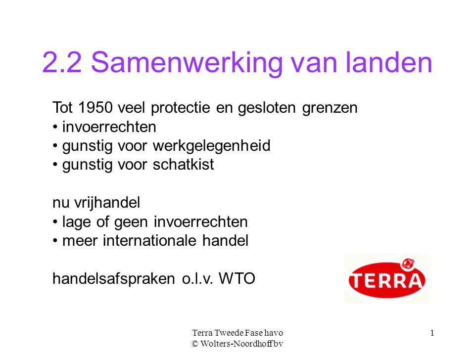 Terra Tweede Fase havo © Wolters-Noordhoff bv 1 2.2 Samenwerking van landen Tot 1950 veel protectie en gesloten grenzen invoerrechten gunstig voor wer
