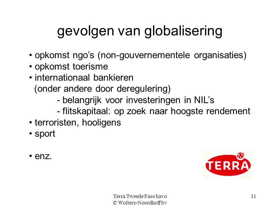 Terra Tweede Fase havo © Wolters-Noordhoff bv 11 gevolgen van globalisering opkomst ngo's (non-gouvernementele organisaties) opkomst toerisme internat