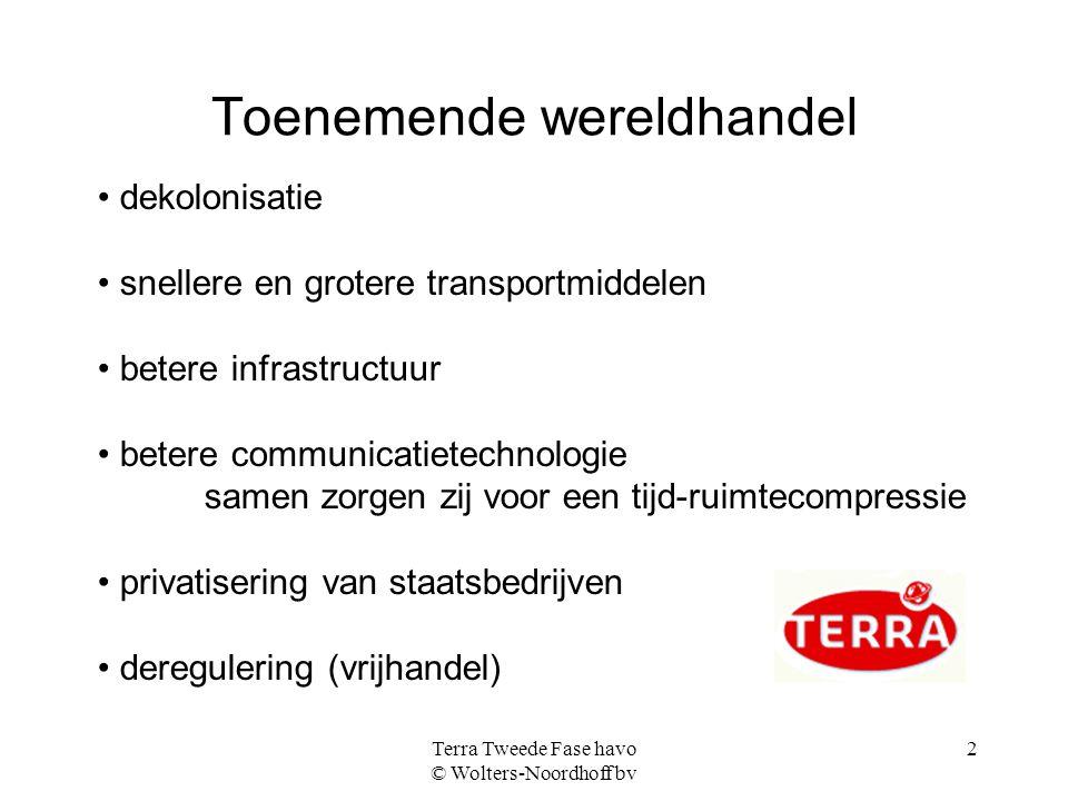 Terra Tweede Fase havo © Wolters-Noordhoff bv 2 Toenemende wereldhandel dekolonisatie snellere en grotere transportmiddelen betere infrastructuur bete