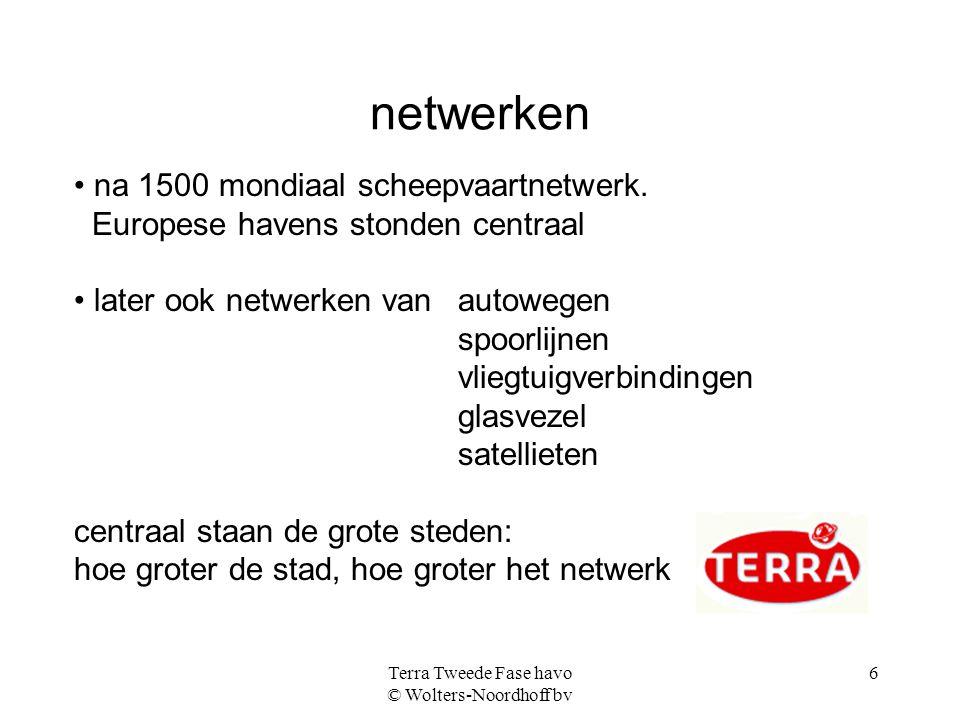 Terra Tweede Fase havo © Wolters-Noordhoff bv 6 netwerken na 1500 mondiaal scheepvaartnetwerk. Europese havens stonden centraal later ook netwerken va