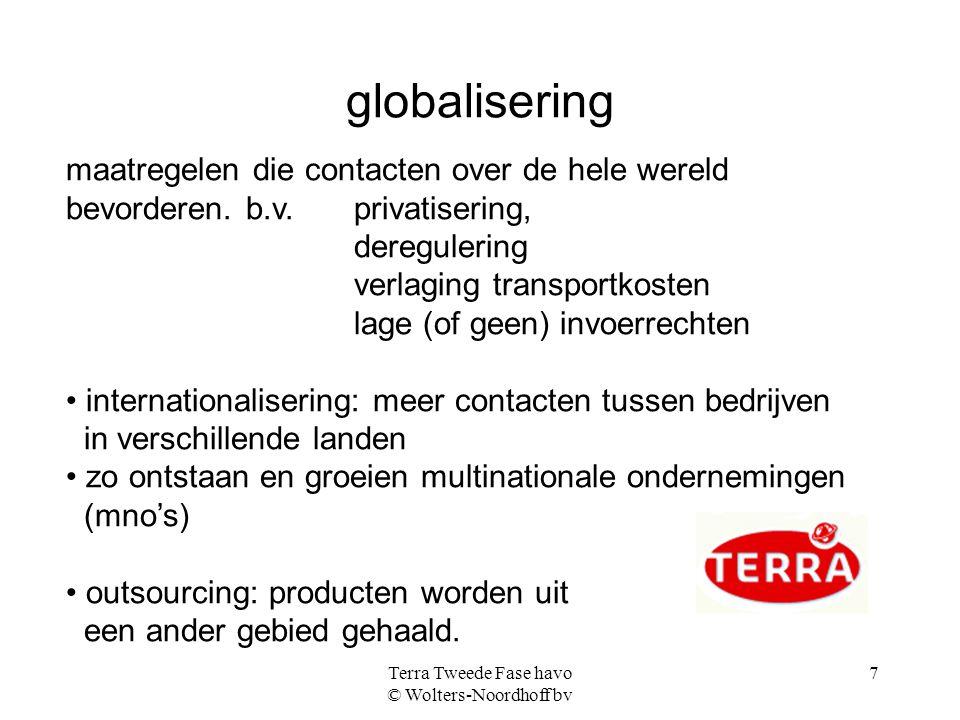 Terra Tweede Fase havo © Wolters-Noordhoff bv 7 globalisering maatregelen die contacten over de hele wereld bevorderen. b.v. privatisering, dereguleri