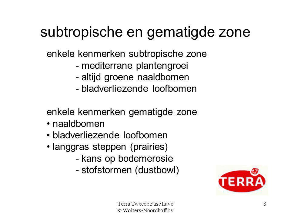 Terra Tweede Fase havo © Wolters-Noordhoff bv 8 subtropische en gematigde zone enkele kenmerken subtropische zone - mediterrane plantengroei - altijd