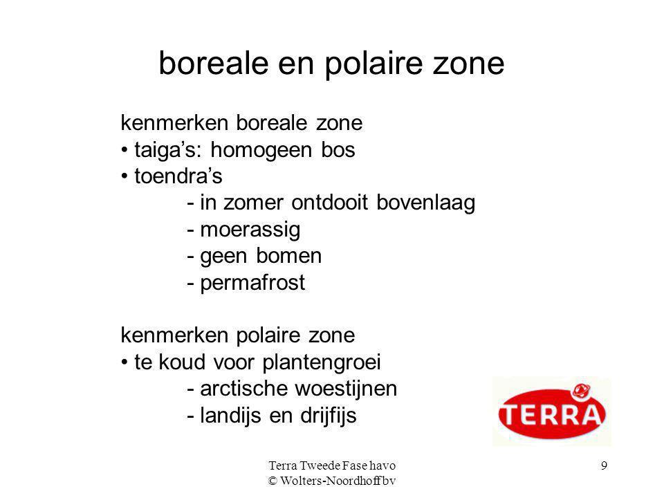 Terra Tweede Fase havo © Wolters-Noordhoff bv 9 boreale en polaire zone kenmerken boreale zone taiga's: homogeen bos toendra's - in zomer ontdooit bov
