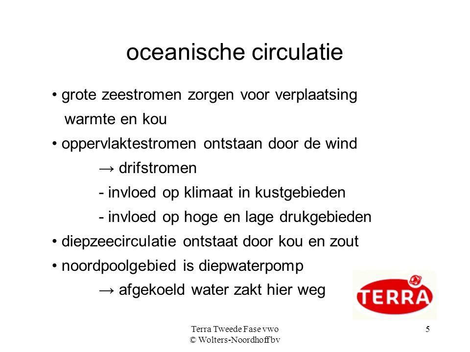 Terra Tweede Fase vwo © Wolters-Noordhoff bv 5 oceanische circulatie grote zeestromen zorgen voor verplaatsing warmte en kou oppervlaktestromen ontsta