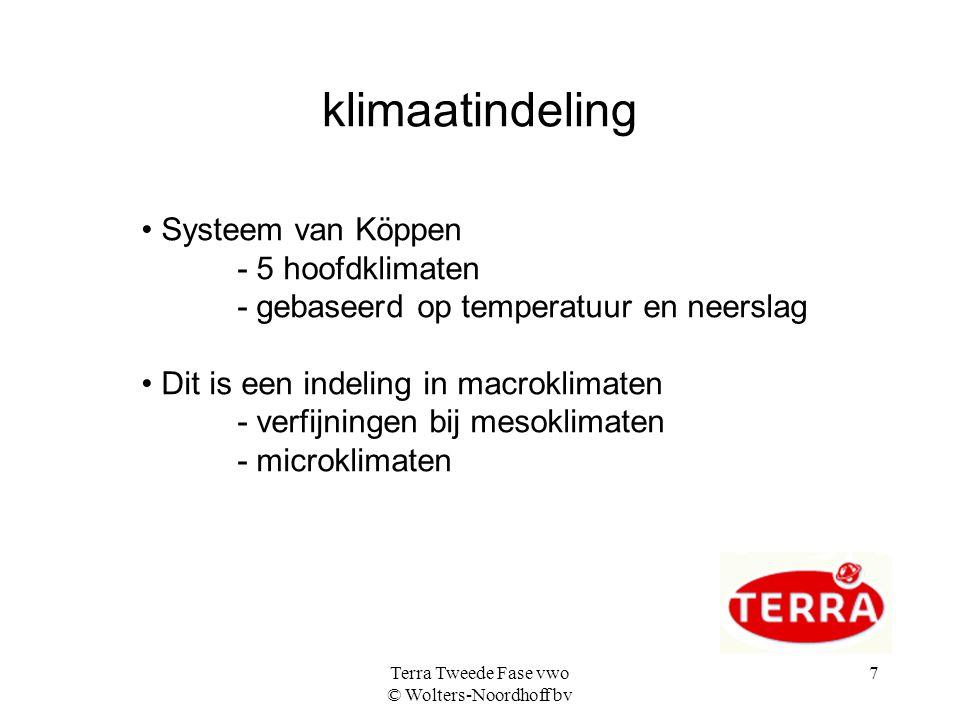 Terra Tweede Fase vwo © Wolters-Noordhoff bv 7 klimaatindeling Systeem van Köppen - 5 hoofdklimaten - gebaseerd op temperatuur en neerslag Dit is een