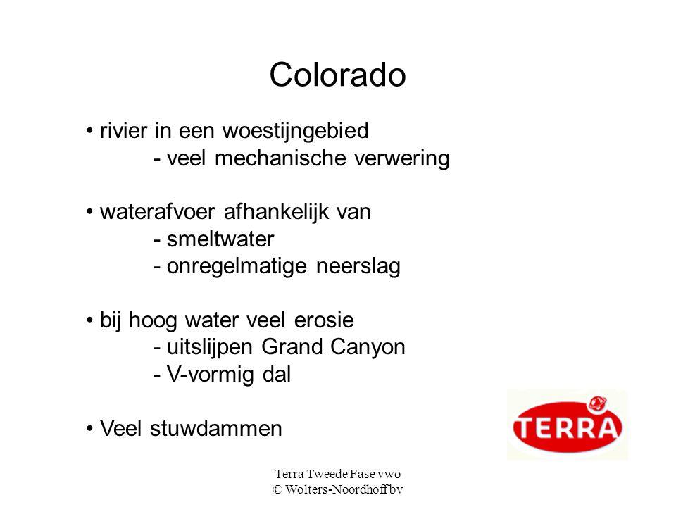 Terra Tweede Fase vwo © Wolters-Noordhoff bv Colorado rivier in een woestijngebied - veel mechanische verwering waterafvoer afhankelijk van - smeltwat