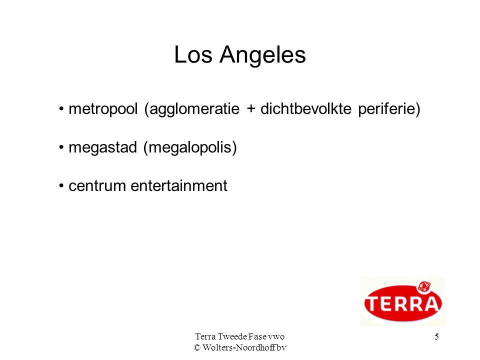 Terra Tweede Fase vwo © Wolters-Noordhoff bv 5 Los Angeles metropool (agglomeratie + dichtbevolkte periferie) megastad (megalopolis) centrum entertainment