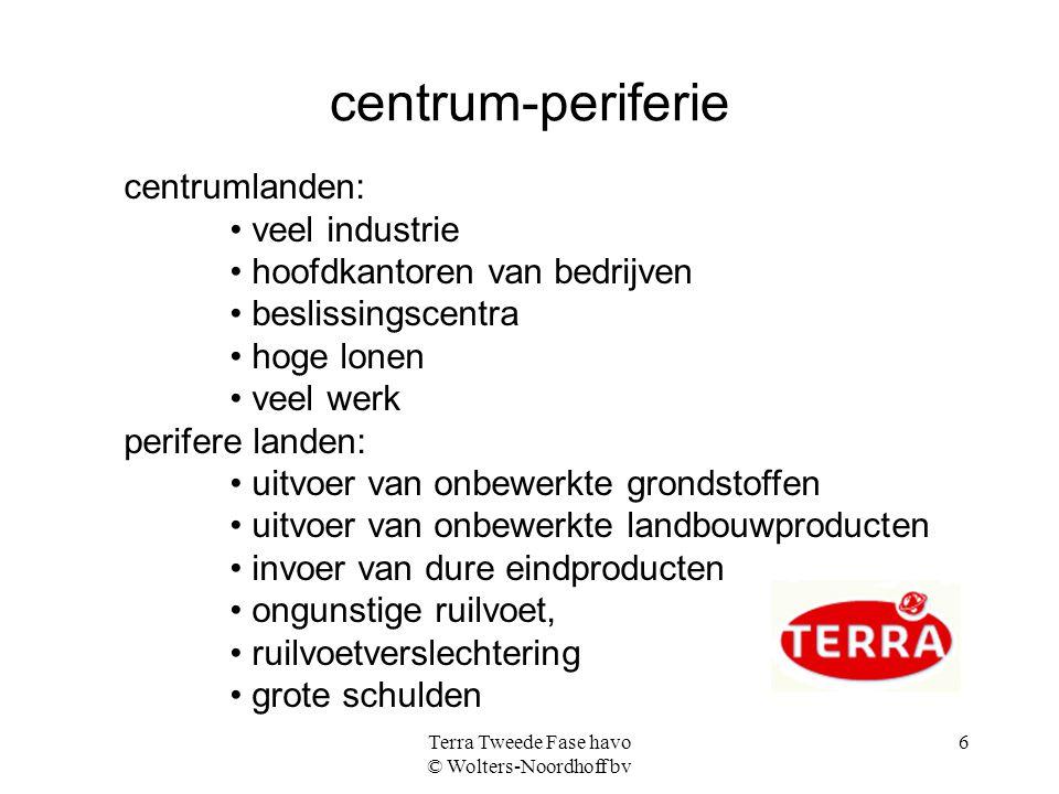Terra Tweede Fase havo © Wolters-Noordhoff bv 6 centrum-periferie centrumlanden: veel industrie hoofdkantoren van bedrijven beslissingscentra hoge lon
