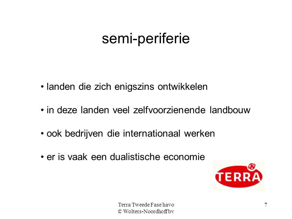 Terra Tweede Fase havo © Wolters-Noordhoff bv 7 semi-periferie landen die zich enigszins ontwikkelen in deze landen veel zelfvoorzienende landbouw ook