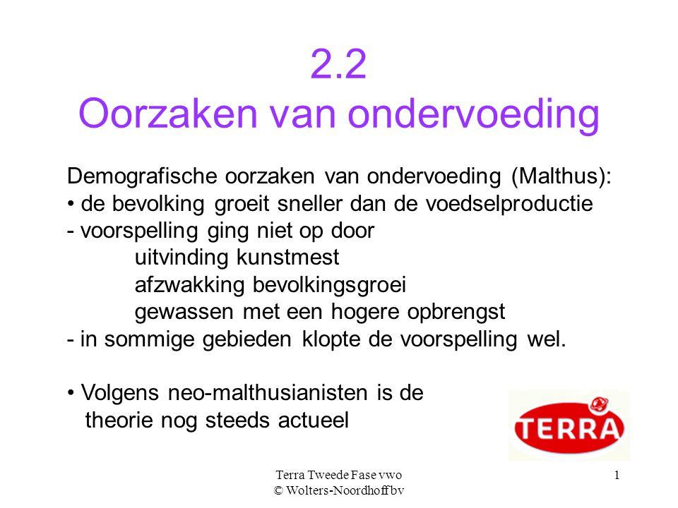 Terra Tweede Fase vwo © Wolters-Noordhoff bv 1 2.2 Oorzaken van ondervoeding Demografische oorzaken van ondervoeding (Malthus): de bevolking groeit sn
