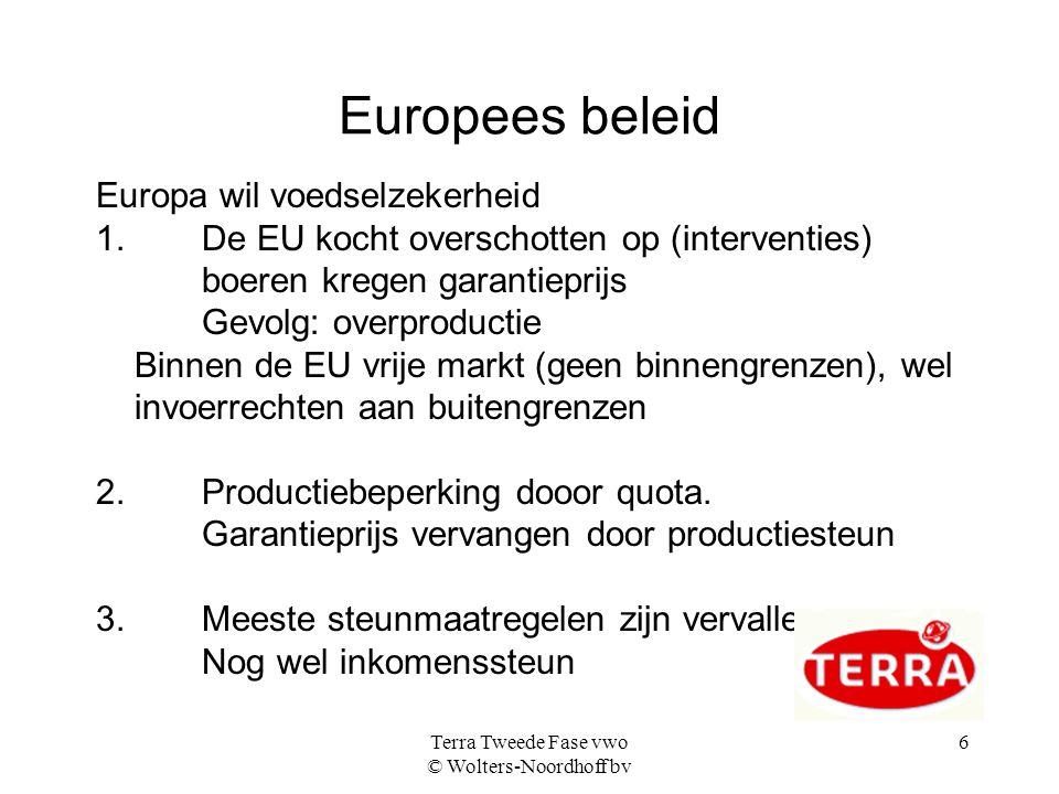 Terra Tweede Fase vwo © Wolters-Noordhoff bv 6 Europees beleid Europa wil voedselzekerheid 1. De EU kocht overschotten op (interventies) boeren kregen