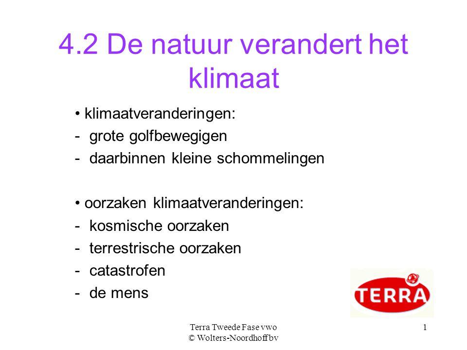 Terra Tweede Fase vwo © Wolters-Noordhoff bv 1 4.2 De natuur verandert het klimaat klimaatveranderingen: -grote golfbewegigen -daarbinnen kleine schommelingen oorzaken klimaatveranderingen: -kosmische oorzaken -terrestrische oorzaken -catastrofen -de mens