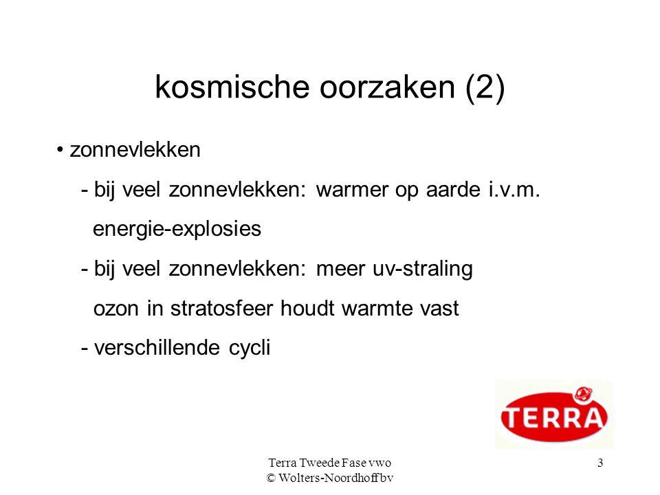 Terra Tweede Fase vwo © Wolters-Noordhoff bv 3 kosmische oorzaken (2) zonnevlekken - bij veel zonnevlekken: warmer op aarde i.v.m. energie-explosies -