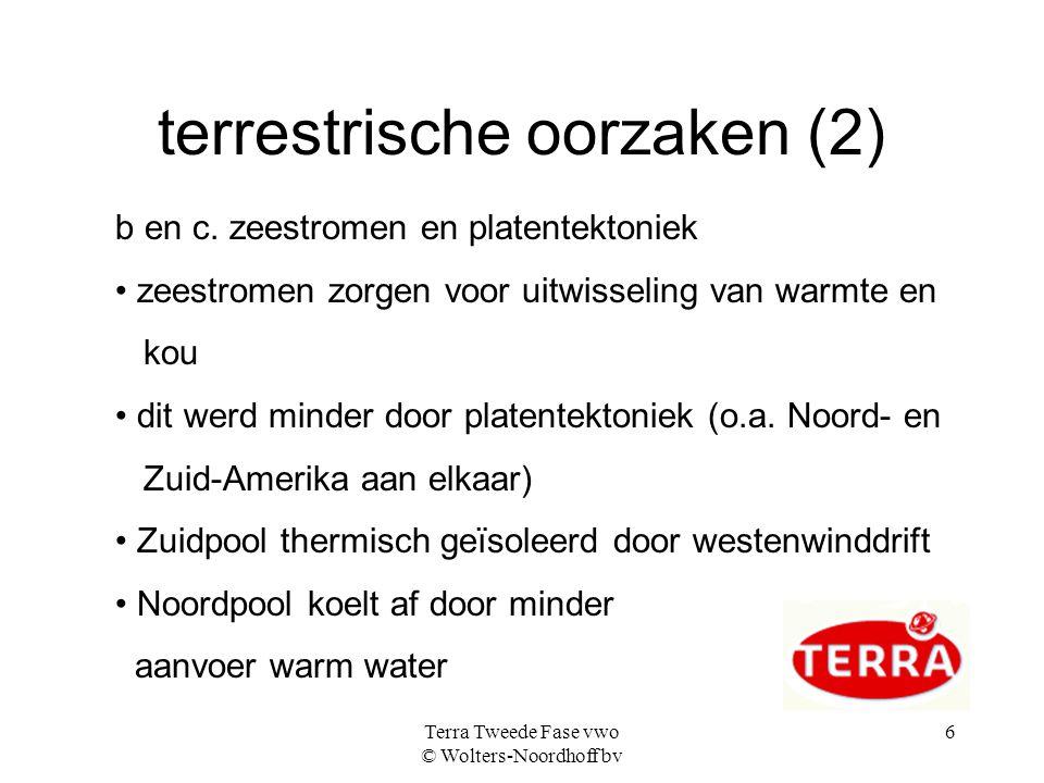 Terra Tweede Fase vwo © Wolters-Noordhoff bv 6 terrestrische oorzaken (2) b en c. zeestromen en platentektoniek zeestromen zorgen voor uitwisseling va