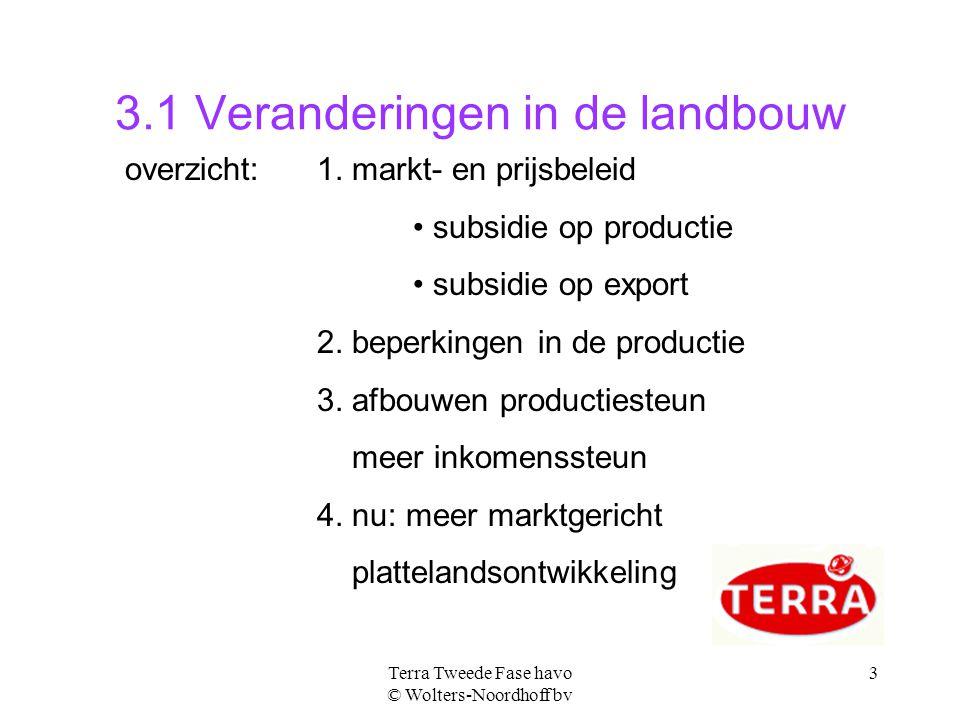 3 3.1 Veranderingen in de landbouw overzicht:1. markt- en prijsbeleid subsidie op productie subsidie op export 2. beperkingen in de productie 3. afbou