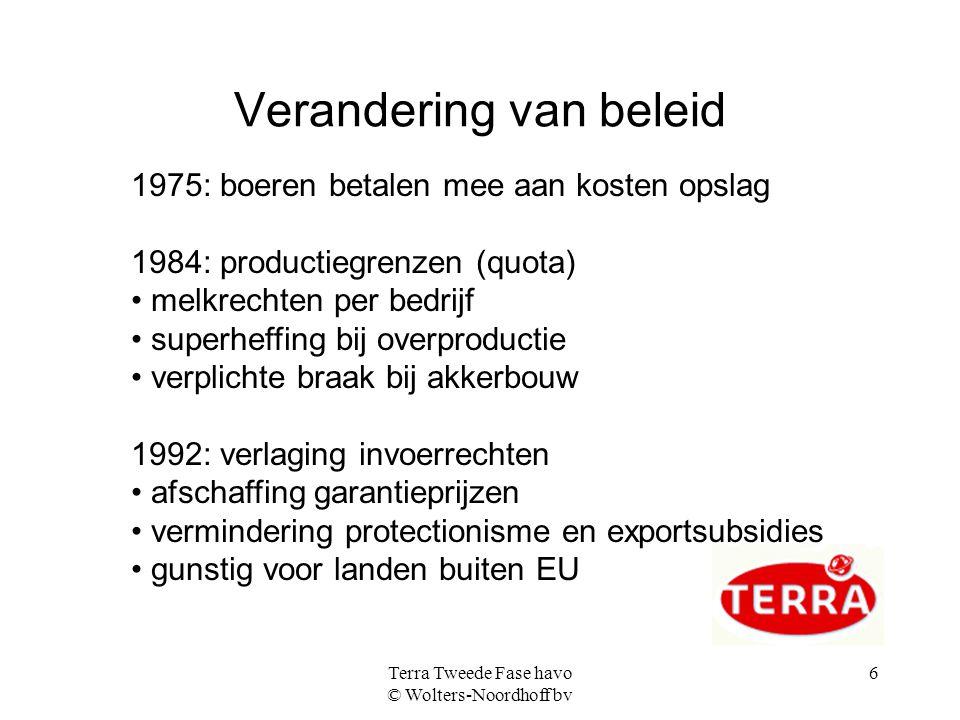 Terra Tweede Fase havo © Wolters-Noordhoff bv 6 Verandering van beleid 1975: boeren betalen mee aan kosten opslag 1984: productiegrenzen (quota) melkr