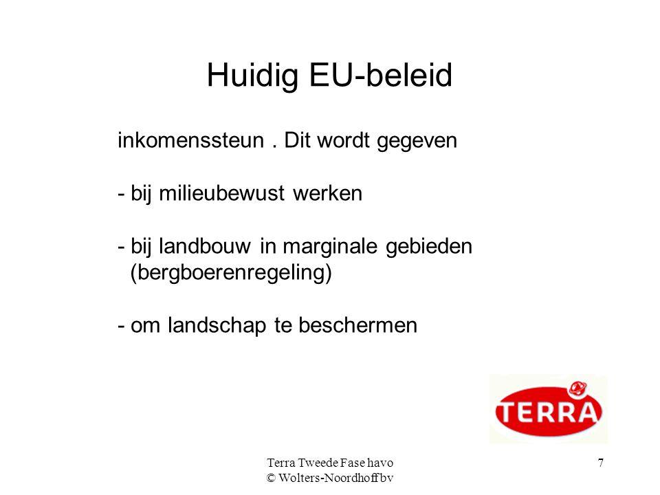 Terra Tweede Fase havo © Wolters-Noordhoff bv 8 Veranderingen in landbouwproductie EU-beleid schaalvergroting - samen met mechanisatie - bedrijfsbeëindiging intensivering (oppervlakte, arbeid en kapitaal) marginalisering specialisatie - gemengd bedrijf verdween verduurzaming